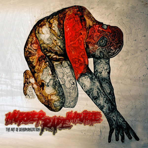 Murder Rape Amputate - The Art Of Dehumanization